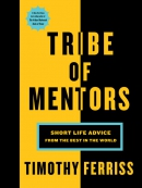 Tribe of mentors [eBook] : short life advice from the best in the world