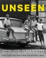 Unseen : Unpublished Black History From The New York Times Photo Archives