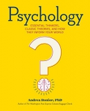 Psychology : essential thinkers, classic theories, and how they inform your world