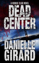 Dead Center: The Rookie Club Series Book 1