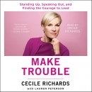 Make trouble : standing up, speaking out, and finding the courage to lead