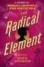 The Radical Element : 12 Stories Of Daredevils, D?butantes, And Other Dauntless Girls
