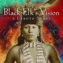 Black Elk's vision : a Lakota story
