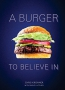 A Burger To Believe In : Recipes And Fundamentals