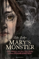 Mary's monster : love, madness, and how Mary Shelley created Frankenstein