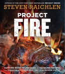 Project fire : cutting-edge techniques and sizzling recipes from the caveman porterhouse to salt slab brownie s'mores