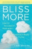 Bliss More : How To Succeed In Meditation Without Really Trying