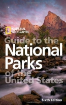 National Geographic Guide to the National Parks of the United States, 6th Edition
