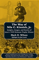The Way of Nile C. Kinnick Jr.: Insights, Images, and Stories of Iowa's 1939 Heisman Trophy Winner