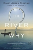 The River Why : A Novel