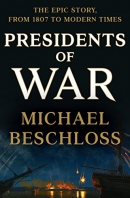 Presidents of war : the epic story, from 1807 to modern times