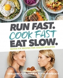 Run fast. Cook fast. Eat slow : quick-fix recipes for hangry athletes
