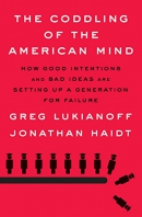 The Coddling of the American Mind: How Good Intentions and Bad Ideas Are Setting Up a Generation fo