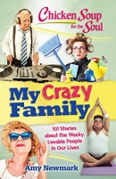 Chicken Soup for the Soul: My Crazy Family: 101 Stories about the Wacky, Lovable People in Our Live