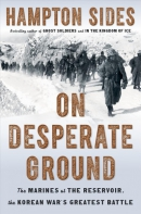 On desperate ground : the Marines at the reservoir, the Korean War's greatest battle