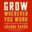 Grow Wherever You Work [CD Book] : Straight Talk To Help With Your Toughest Challenges