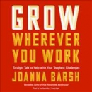 Grow wherever you work [CD book]