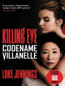 Codename Villanelle--The Basis of KILLING EVE, the Hit BBC America TV Series