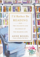 I'd rather be reading : the delights and dilemmas of the reading life