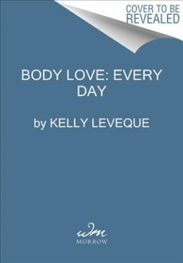 Body Love: Every Day: Choose Your Life-Changing 21-Day Path To Food Freedom!