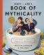 Rhett & Link's Book Of Mythicality : A Field Guide To Curiosity, Creativity, & Tomfoolery