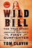 Wild Bill : The True Story Of The American Frontier's First Gunfighter