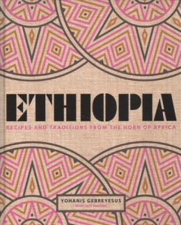 Ethiopia : Recipes And Traditions From The Horn Of Africa