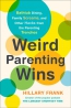 Weird Parenting Wins : Bathtub Dining, Family Screams, And Other Hacks From The Parenting Trenches