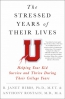 The Stressed Years Of Their Lives : Helping Your Kid Survive And Thrive During Their College Years