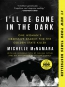 I'll Be Gone In The Dark [eBook] : One Woman's Obsessive Search For The Golden State Killer