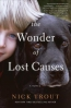 The Wonder Of Lost Causes : A Novel