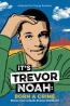 It's Trevor Noah : Born A Crime : Stories From A South African Childhood