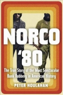 Norco '80 : the true story of the most spectacular bank robbery in American history