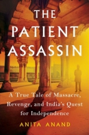 The patient assassin : a true tale of massacre, revenge, and India's quest for independence