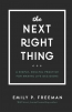 The Next Right Thing : A Simple, Soulful Practice For Making Life Decisions