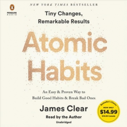 Atomic Habits [CD Book] : Tiny Changes, Remarkable Results : An Easy & Proven Way To Build Good Habits & Break Bad Ones