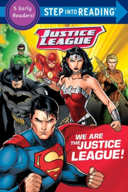 We Are The Justice League! : A Collection Of Five Early Readers.