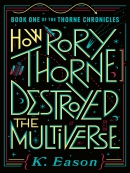 How Rory Thorne Destroyed the Multiverse--Book One of the Thorne Chronicles