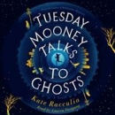 Tuesday Mooney talks to ghosts [CD book] : a novel