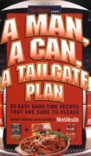 A man, a can, a tailgate plan : 50 easy game-time recipes that are sure to please