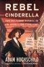 Rebel Cinderella : Rose Pastor Stokes Sweatshop Immigrant, Aristocrat's Wife, Socialist Crusader