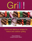Grill! : quick and delicious recipes for indoor and outdoor grilling
