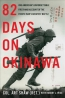 82 Days On Okinawa : One American's Unforgettable Firsthand Account Of The Pacific War's Greatest Battle