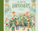 We are the gardeners [CD book]