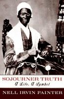 Sojourner Truth : a life, a symbol