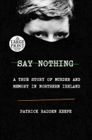 Say nothing [large print] : a true story of murder and memory in Northern Ireland