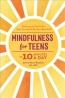 Mindfulness For Teens In 10 Minutes A Day : Exercises To Feel Calm, Stay Focused & Be Your Best Self