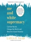 Me And White Supremacy [eAudio] : Combat Racism, Change The World, And Become A Good Ancestor