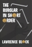The Burglar In Short Order : A Bernie Rhodenbarr Collection