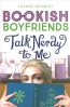 Talk Nerdy To Me: A Bookish Boyfriends Novel